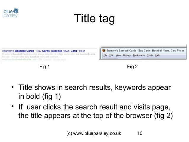 (c) www.blueparsley.co.uk 10 Title tag • Title shows in search results, keywords appear in bold (fig 1) • If user clicks t...