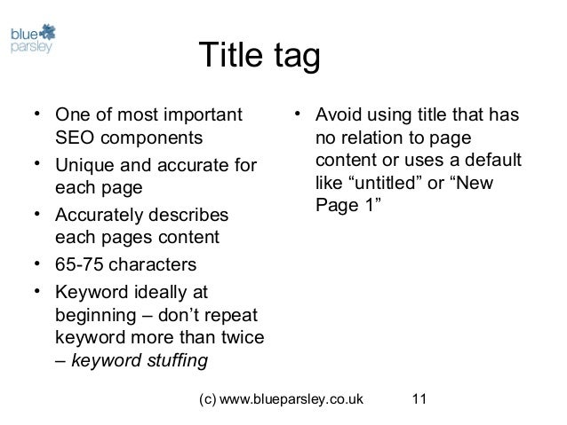 (c) www.blueparsley.co.uk 11 Title tag • One of most important SEO components • Unique and accurate for each page • Accura...