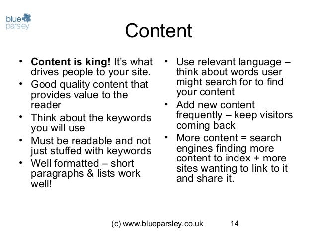 (c) www.blueparsley.co.uk 14 Content • Content is king! It's what drives people to your site. • Good quality content that ...