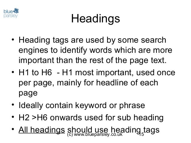 (c) www.blueparsley.co.uk 15 Headings • Heading tags are used by some search engines to identify words which are more impo...