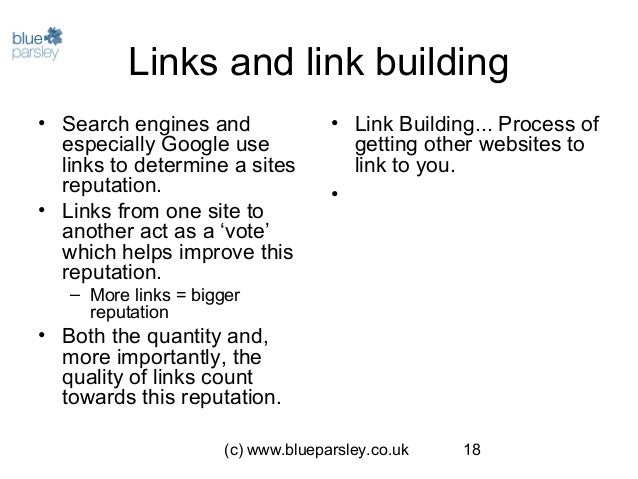 (c) www.blueparsley.co.uk 18 Links and link building • Search engines and especially Google use links to determine a sites...