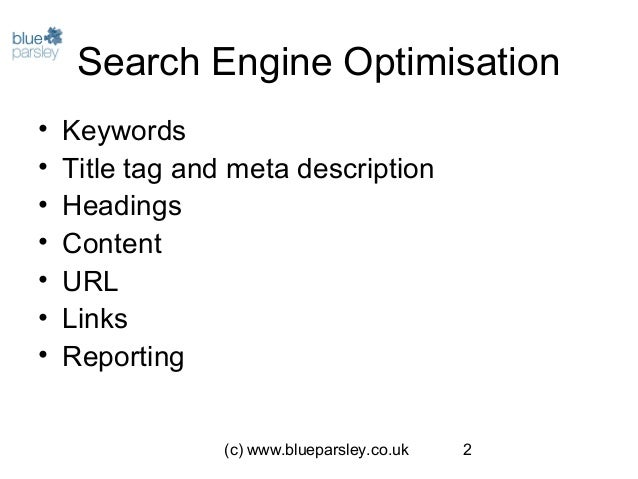 (c) www.blueparsley.co.uk 2 Search Engine Optimisation • Keywords • Title tag and meta description • Headings • Content • ...