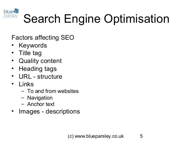 (c) www.blueparsley.co.uk 5 Search Engine Optimisation Factors affecting SEO • Keywords • Title tag • Quality content • He...