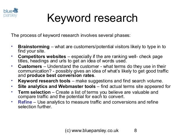 (c) www.blueparsley.co.uk 8 Keyword research The process of keyword research involves several phases: • Brainstorming – wh...