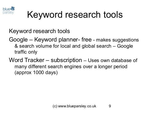 (c) www.blueparsley.co.uk 9 Keyword research tools Keyword research tools Google – Keyword planner- free - makes suggestio...