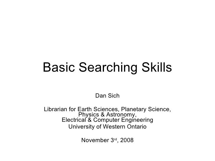 Basic Searching Skills Dan Sich Librarian for Earth Sciences, Planetary Science, Physics & Astronomy, Electrical & Compute...