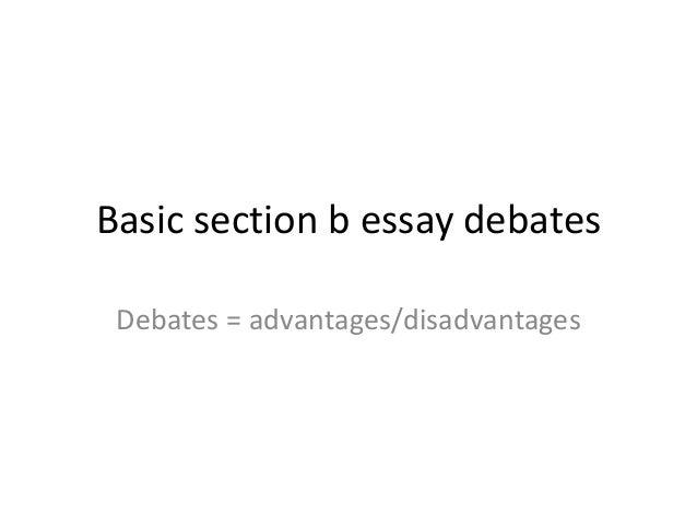 Basic section b essay debates Debates = advantages/disadvantages