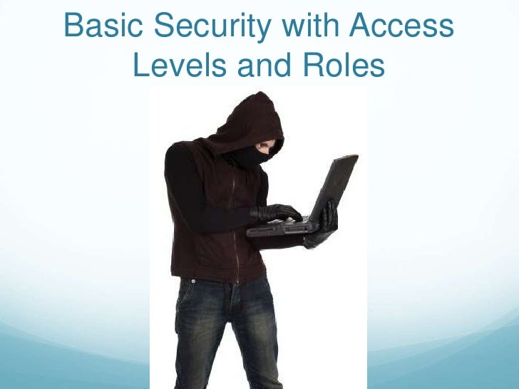 Basic Security with Access    Levels and Roles