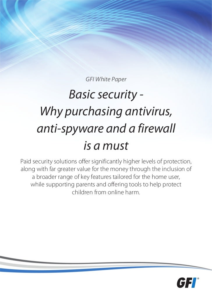 GFI White Paper            Basic security -      Why purchasing antivirus,      anti-spyware and a firewall               ...