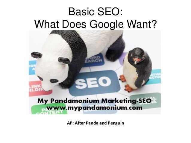 Basic SEO:What Does Google Want?     AP: After Panda and Penguin