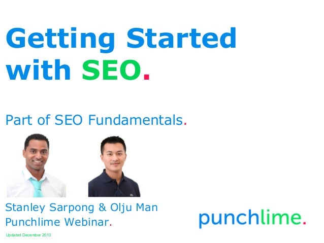 Getting Started with SEO. Part of SEO Fundamentals.  Stanley Sarpong & Olju Man Punchlime Webinar. Updated December 2013