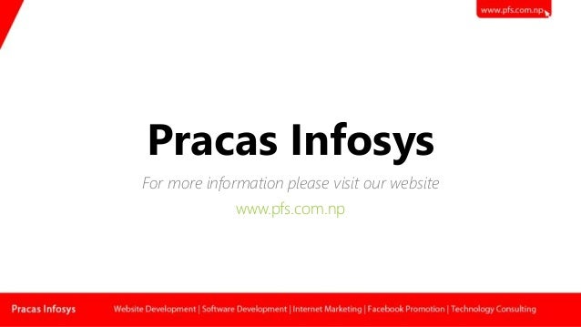Pracas Infosys For more information please visit our website www.pfs.com.np