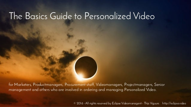 The Basics Guide to Personalized Video for Marketers, Productmanagers, Procurement staff, Videomanagers, Projectmanagers, ...