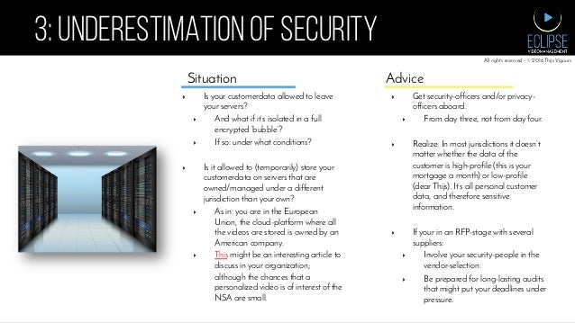3: UNDERESTIMATION OF SECURITY ▸ Is your customerdata allowed to leave your servers? ▸ And what if it's isolated in a fu...