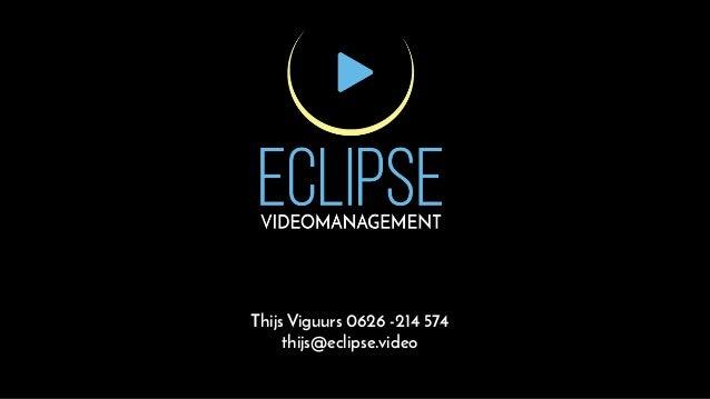 Thijs Viguurs 0626 -214 574 thijs@eclipse.video