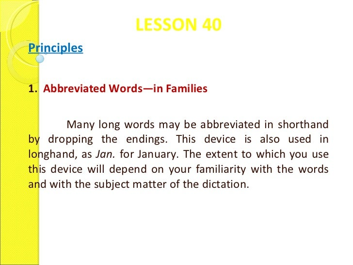 LESSON 40 Principles 1.  Abbreviated Words—in Families    Many long words may be abbreviated in shorthand by dropping the ...