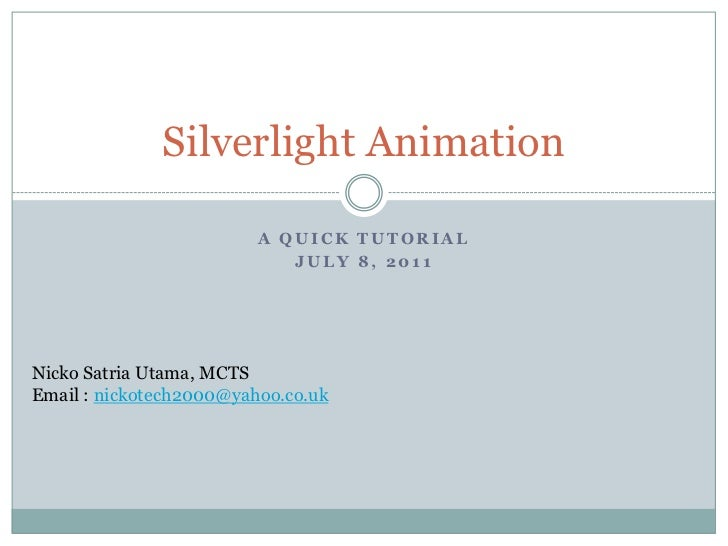 A quick tutorial<br />July 8, 2011<br />Silverlight Animation <br />NickoSatriaUtama, MCTS<br />Email : nickotech2000@yaho...