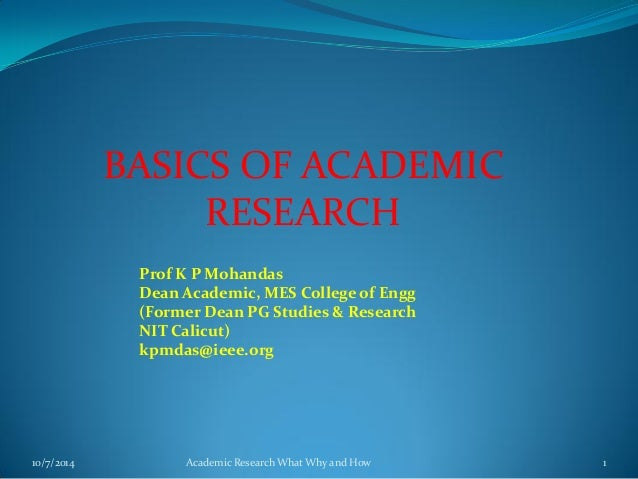 BASICS OF ACADEMIC RESEARCH 10/7/2014 Academic Research What Why and How 1 Prof K P Mohandas Dean Academic, MES College of...