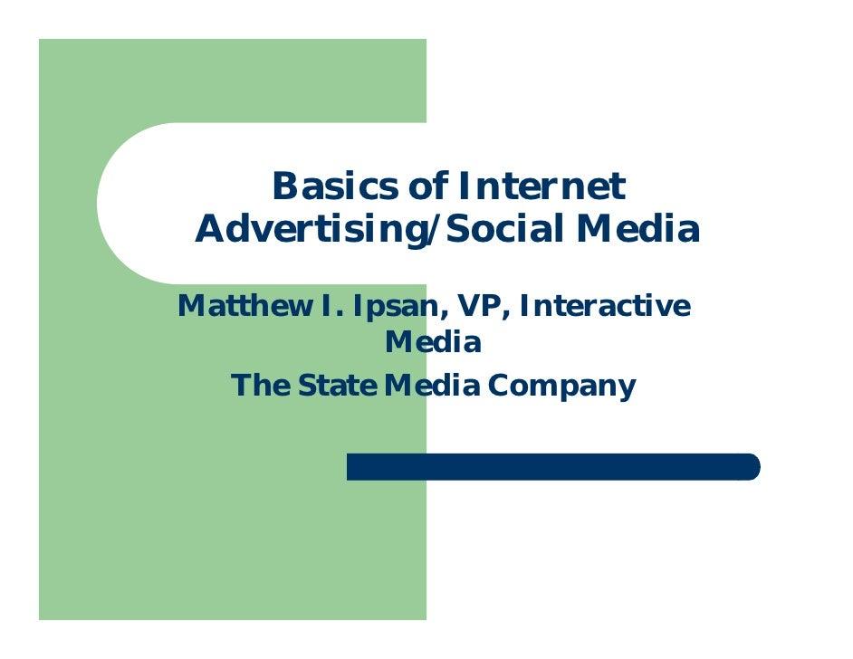 Basics of Internet  Advertising/Social Media Matthew I. Ipsan, VP, Interactive              Media   The State Media Company