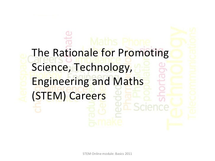 The Rationale for Promoting Science, Technology, Engineering and Maths (STEM) Careers  STEM Online module: Basics 2011