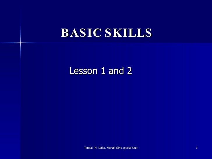 BASIC SKILLS Lesson 1 and 2