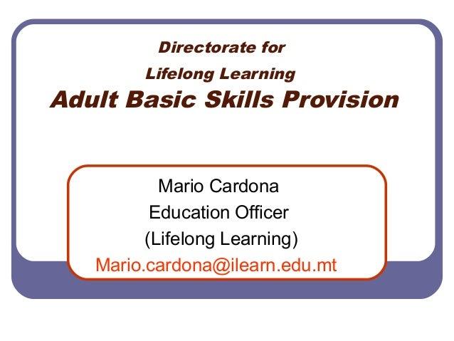 Directorate forLifelong LearningAdult Basic Skills ProvisionMario CardonaEducation Officer(Lifelong Learning)Mario.cardona...