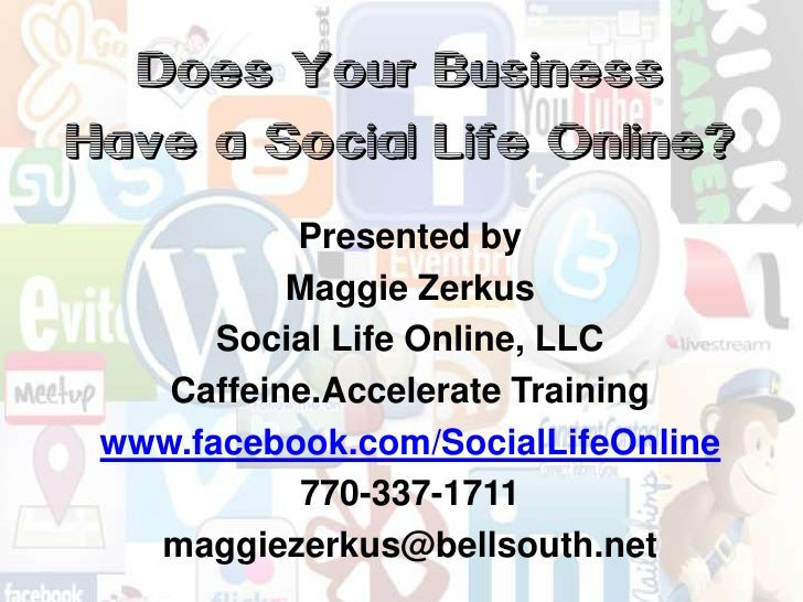 Does Your Business Have a Social Life Online?<br />Presented by <br />Maggie Zerkus<br />Social Life Online, LLC<br />Caff...