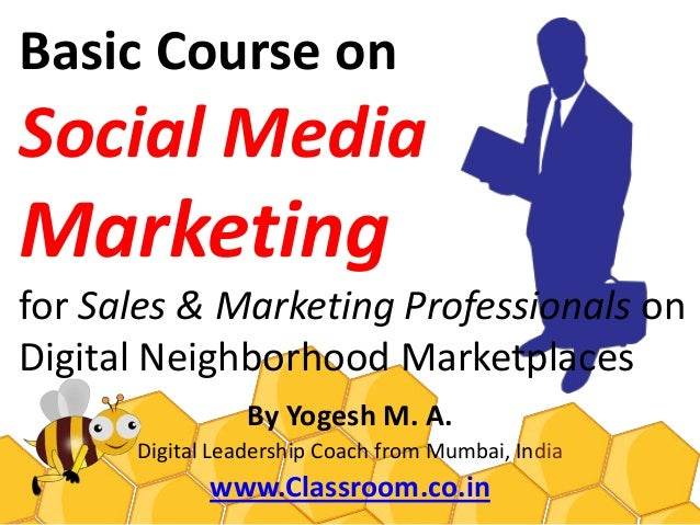 Basic Course onSocial MediaMarketingfor Sales & Marketing Professionals onDigital Neighborhood Marketplaces               ...