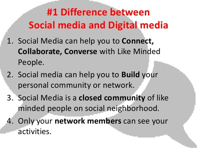#1 Difference between      Social media and Digital media1. Social Media can help you to Connect,   Collaborate, Converse ...