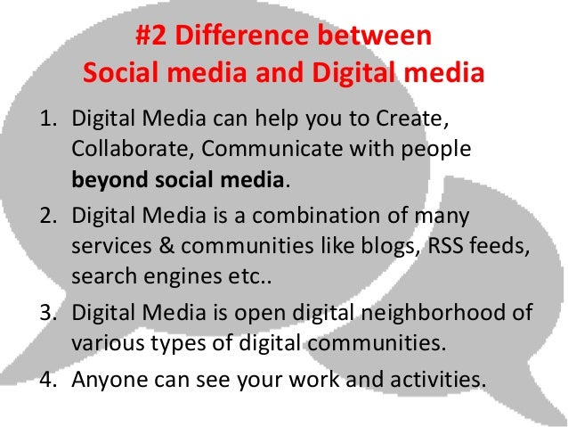 #2 Difference between    Social media and Digital media1. Digital Media can help you to Create,   Collaborate, Communicate...