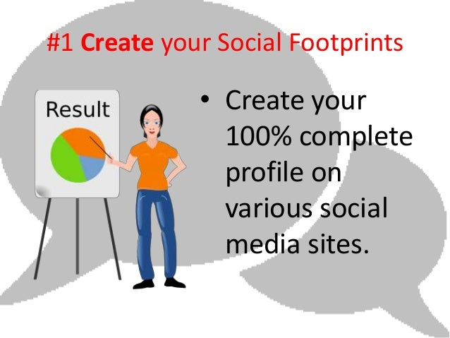 #1 Create your Social Footprints             • Create your               100% complete               profile on           ...