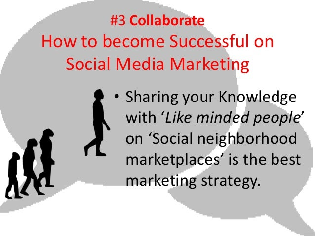 #3 CollaborateHow to become Successful on  Social Media Marketing        • Sharing your Knowledge          with 'Like mind...