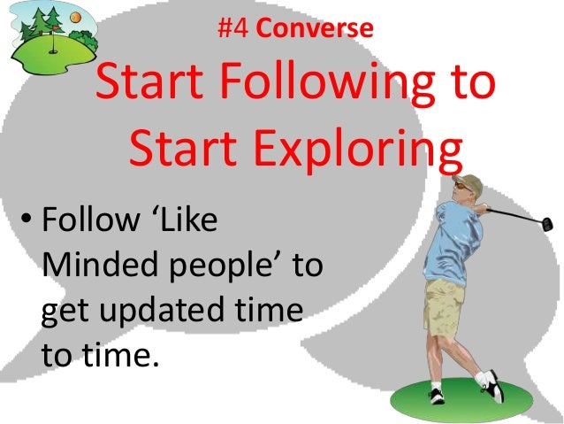 #4 Converse    Start Following to     Start Exploring• Follow 'Like  Minded people' to  get updated time  to time.
