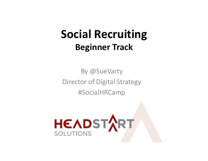 SocialRecruiting    BeginnerTrack      By@SueVartyDirectorofDigitalStrategy     #SocialHRCamp
