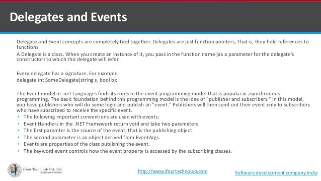 Delegate and Event concepts are completely tied together. Delegates are just function pointers, That is, they hold referen...