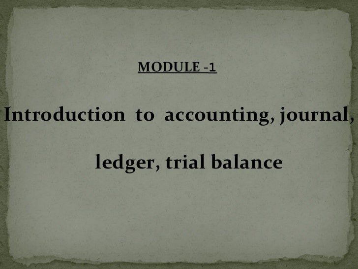 <ul><li>MODULE - 1   </li></ul><ul><li>Introduction  to  accounting, journal,  ledger, trial balance </li></ul>