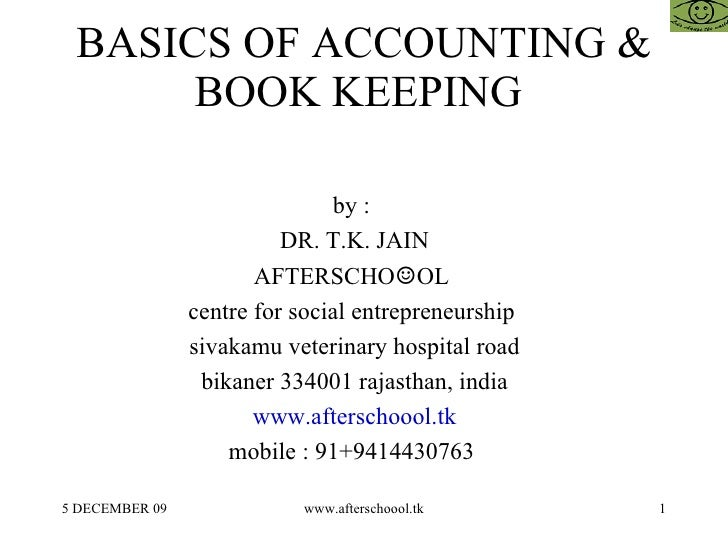 BASICS OF ACCOUNTING & BOOK KEEPING  by :  DR. T.K. JAIN AFTERSCHO ☺ OL  centre for social entrepreneurship  sivakamu vete...