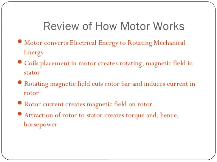 Review of How Motor WorksMotor converts Electrical Energy to Rotating Mechanical EnergyCoils placement in motor creates ...