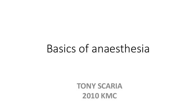 Basics of anaesthesia TONY SCARIA 2010 KMC