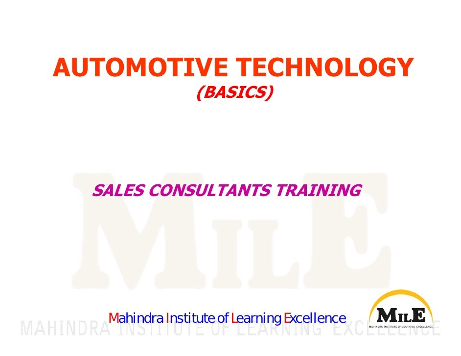 AUTOMOTIVE TECHNOLOGY                  (BASICS)  SALES CONSULTANTS TRAINING   Mahindra Institute of Learning Excellence