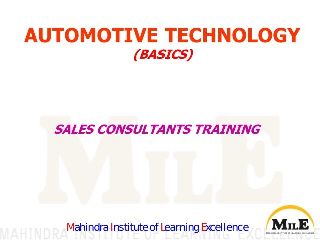 AUTOMOTIVE TECHNOLOGY (BASICS) Mahindra Institute of Learning Excellence SALES CONSULTANTS TRAINING