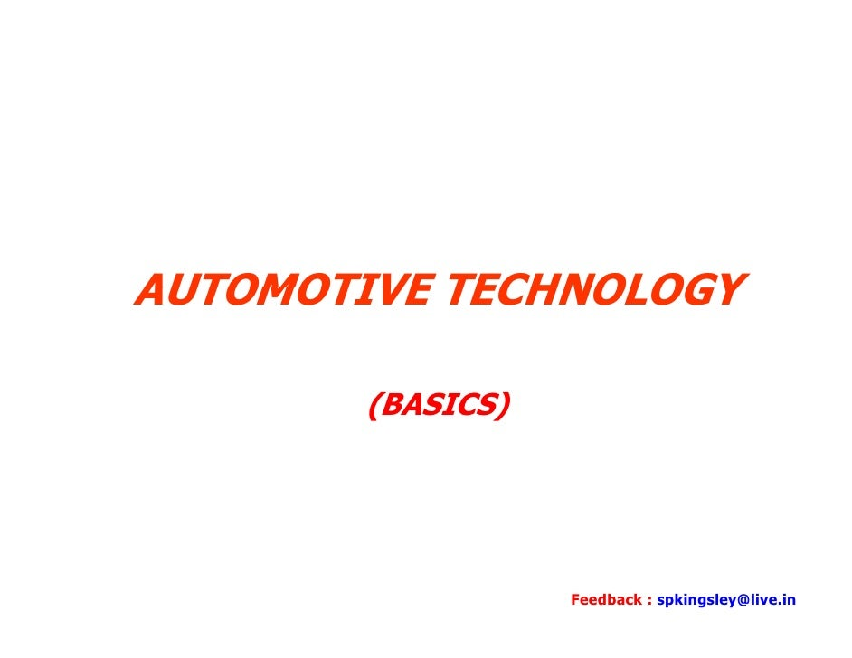 AUTOMOTIVE TECHNOLOGY          (BASICS)                        Feedback : spkingsley@live.in