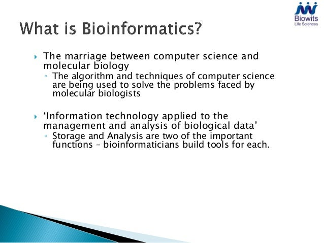    The marriage between computer science and    molecular biology    ◦ The algorithm and techniques of computer science  ...