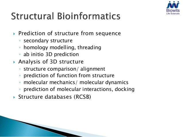    Prediction of structure from sequence    ◦ secondary structure    ◦ homology modelling, threading    ◦ ab initio 3D pr...