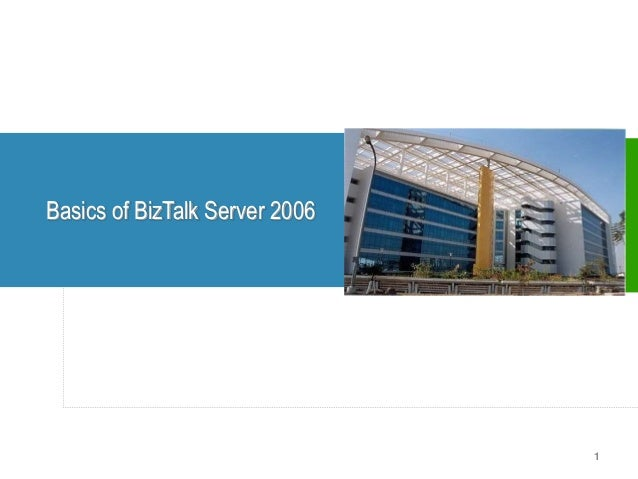 Basics of BizTalk Server 2006                                1