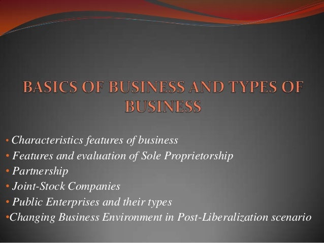 • Characteristics features of business • Features and evaluation of Sole Proprietorship • Partnership • Joint-Stock Compan...
