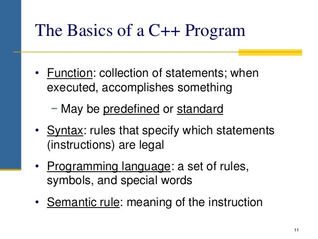 The Basics of a C++ Program • Function: collection of statements; when executed, accomplishes something − May be predefine...