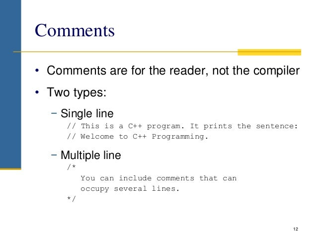 Comments • Comments are for the reader, not the compiler • Two types: − Single line // This is a C++ program. It prints th...