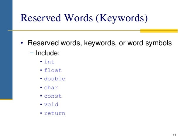 Reserved Words (Keywords) • Reserved words, keywords, or word symbols − Include: • int • float • double • char • const • v...