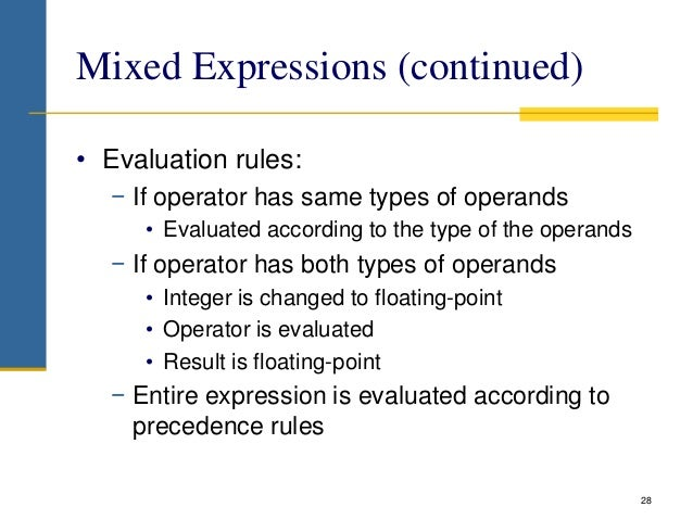 Mixed Expressions (continued) • Evaluation rules: − If operator has same types of operands • Evaluated according to the ty...